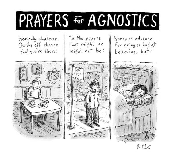 June 8th Drawing - Prayers For Agnostic -- Three Panel Cartoon by Roz Chast
