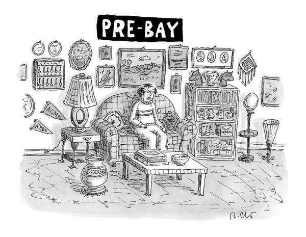 Internet Drawing - Pre-bay -- A Man Sits In Living Room Full by Roz Chast
