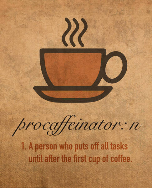 Wall Art - Mixed Media - Procaffeinator Caffeine Procrastinator Humor Play On Words Motivational Poster by Design Turnpike