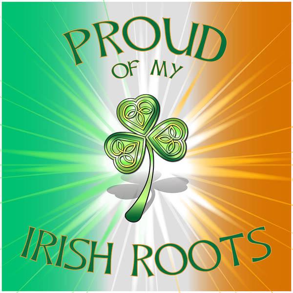 Wall Art - Digital Art - Proud Of My Irish Roots by Ireland Calling