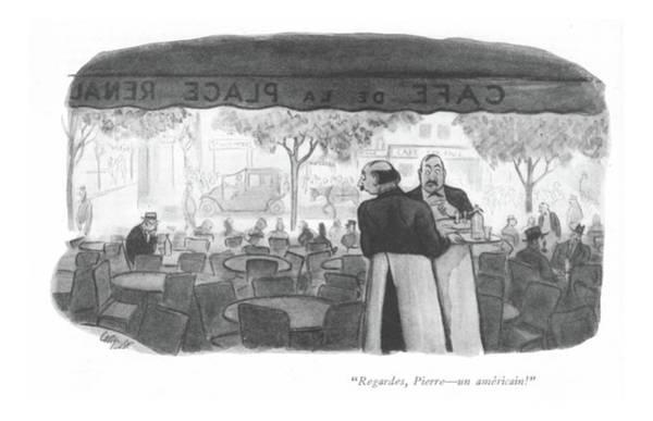 Tourism Drawing - Regardes, Pierre - An Americain! by Carl Rose