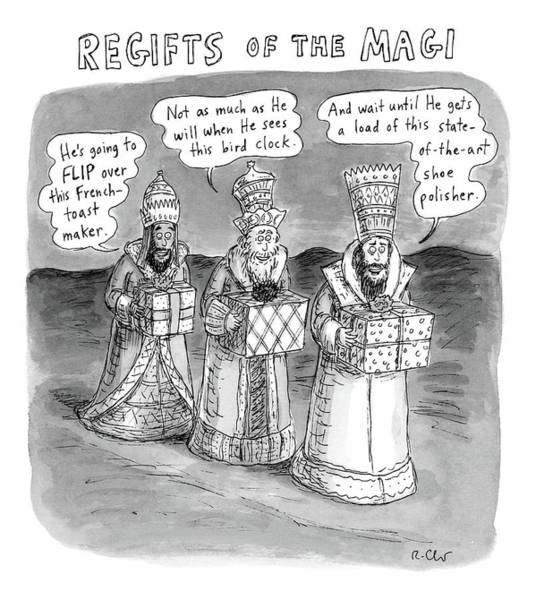King Drawing - Regifts Of The Magi Features The Three Kings by Roz Chast