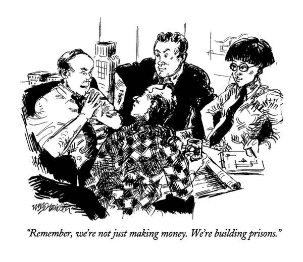 Architecture Drawing - Remember, We're Not Just Making Money.  We're by William Hamilton