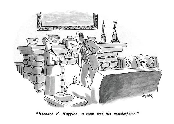 Fireplace Drawing - Richard P. Ruggles - A Man And His Mantelpiece by Jack Ziegler