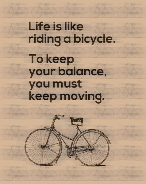 Quote Digital Art - Riding A Bicycle And Keep Moving by Gina Dsgn