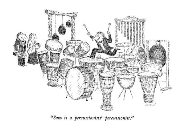 Actually Drawing - Sam Is A Percussionists' Percussionist by Edward Koren