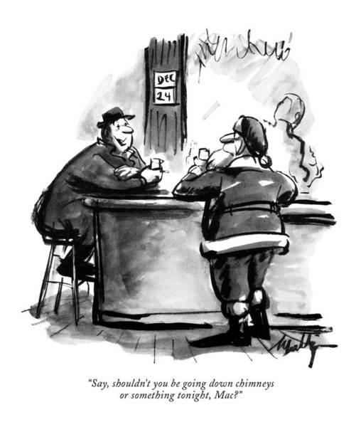 Alcoholism Drawing - Say, Shouldn't You Be Going Down Chimneys Or by James Mulligan