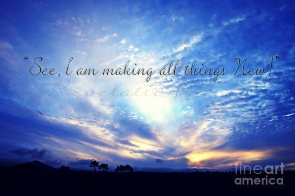 Photograph - See I Am Making All Things New  by Sharon Tate Soberon