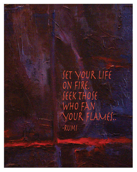 Seek Painting - Set Your Life On Fire By Rumi by Shawn Shea