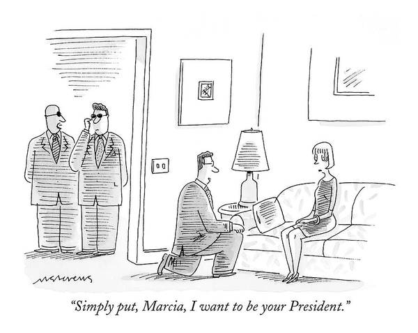 Campaign Drawing - Simply Put, Marcia, I Want To Be Your President by Mick Stevens