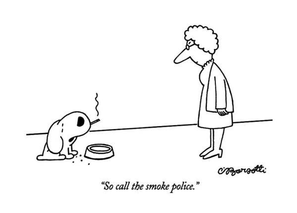 Smoking Drawing - So Call The Smoke Police by Charles Barsotti