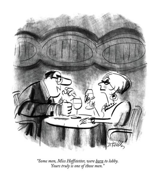 Wine Glasses Drawing - Some Men, Miss Hoffstetter, Were Born To Lobby by Donald Reilly