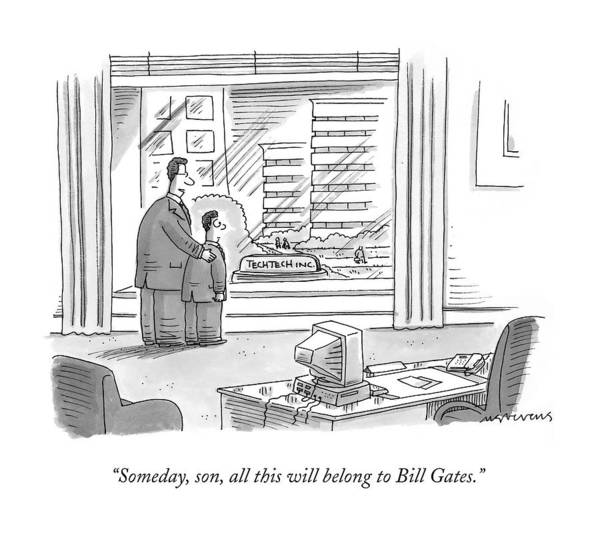 Mergers Drawing - Someday, Son, All This Will Belong To Bill Gates by Mick Stevens