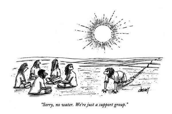 1993 Drawing - Sorry, No Water. We're Just A Support Group by Tom Cheney