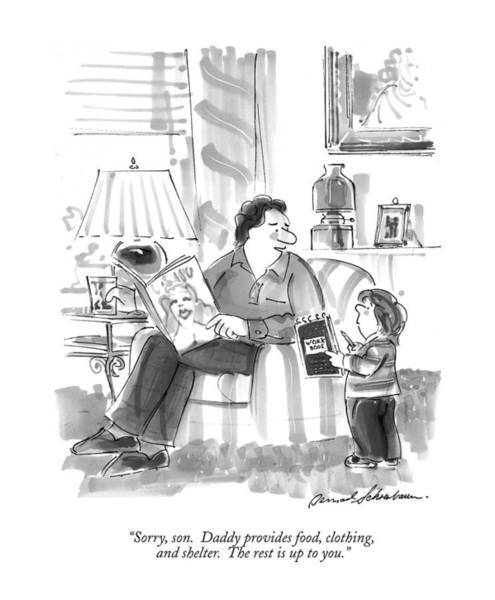 Fathers And Sons Drawing - Sorry, Son.  Daddy Provides Food, Clothing by Bernard Schoenbaum