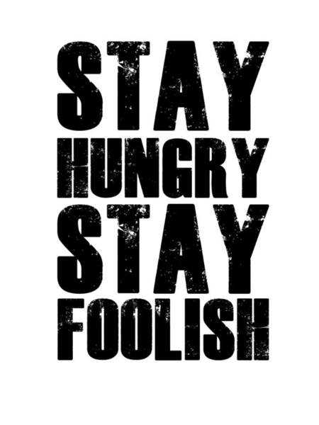 Motivational Digital Art - Stay Hungry Stay Foolish Poster White by Naxart Studio