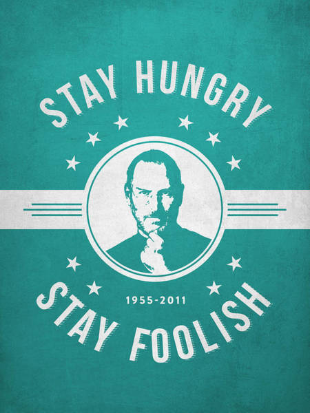 Wall Art - Digital Art - Stay Hungry Stay Foolish - Turquoise by Aged Pixel
