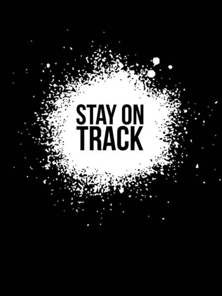 Quote Digital Art - Stay On Track Poster Black by Naxart Studio