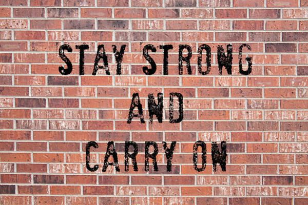 Photograph - Stay Strong And Carry On by James BO Insogna