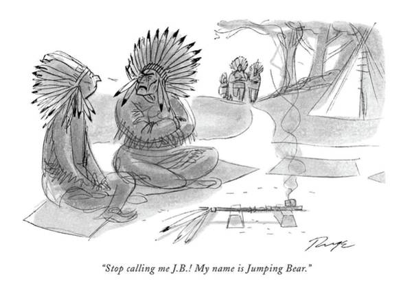 Tribe Drawing - Stop Calling Me J.b.! My Name Is Jumping Bear by John Ruge