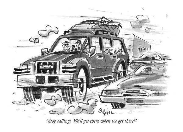 Vehicle Drawing - Stop Calling!  We'll Get There When We Get There! by Lee Lorenz