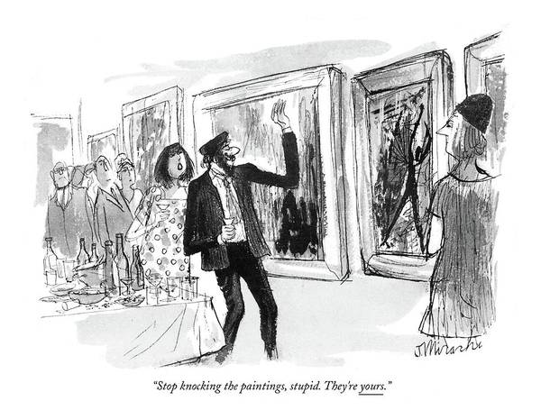 Arrogance Drawing - Stop Knocking The Paintings by Joseph Mirachi