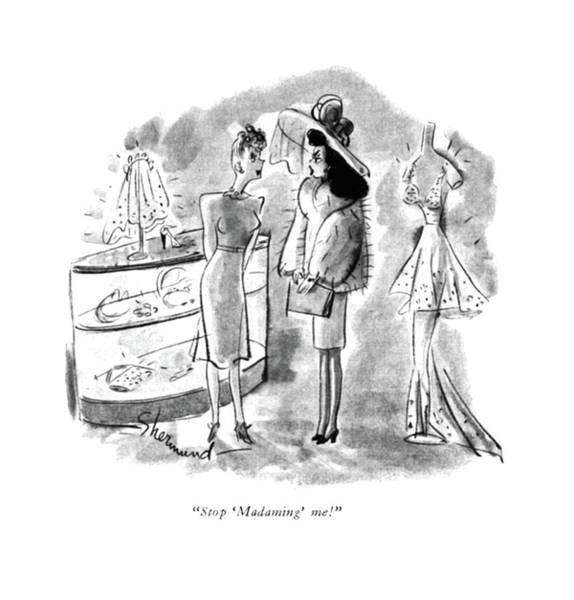 Retail Drawing - Stop 'madaming' Me! by Barbara Shermund