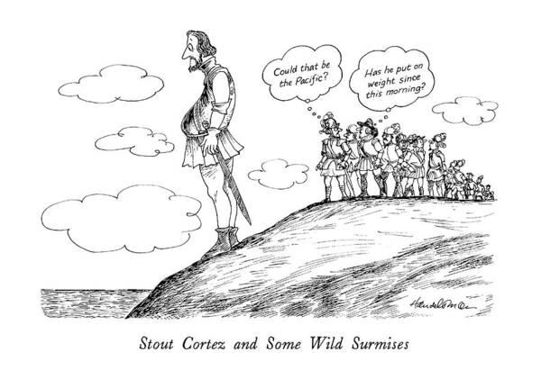 Stout Wall Art - Drawing - Stout Cortez And Some Wild Surmises by J.B. Handelsman