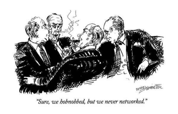 Rich Drawing - Sure, We Hobnobbed, But We Never Networked by William Hamilton