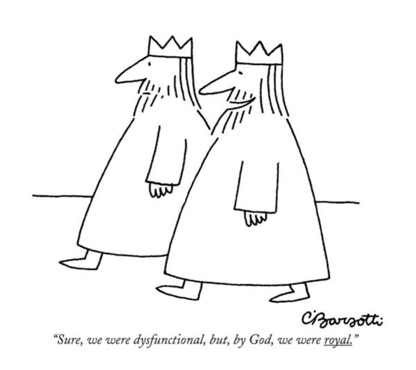Government Drawing - Sure, We Were Dysfunctional, But, By God by Charles Barsotti