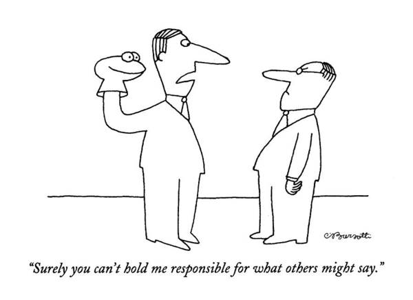 March 1st Drawing - Surely You Can't Hold Me Responsible For What by Charles Barsotti