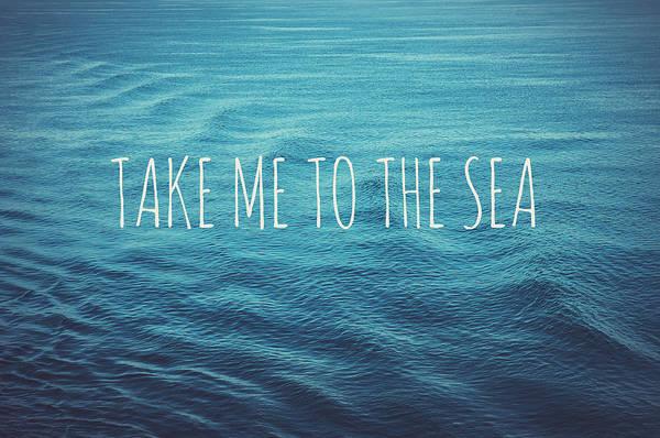 Me Photograph - Take Me To The Sea by Nastasia Cook