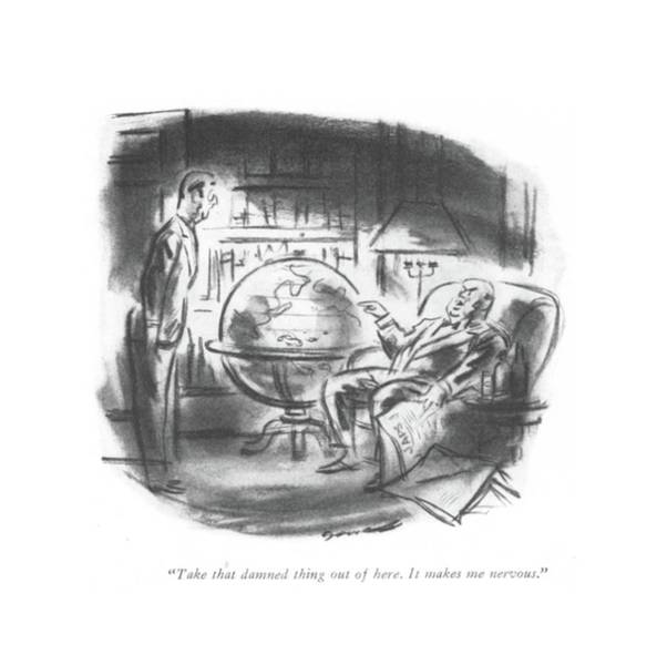 Globe Drawing - Take That Damned Thing Out Of Here. It Makes by Leonard Dove