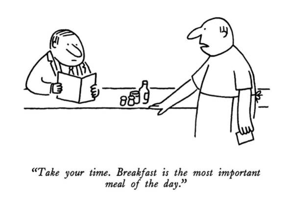Breakfast Drawing - Take Your Time.  Breakfast Is The Most Important by Charles Barsotti