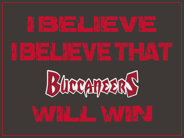 Saying Photograph - Tampa Bay Buccaneers I Believe by Joe Hamilton