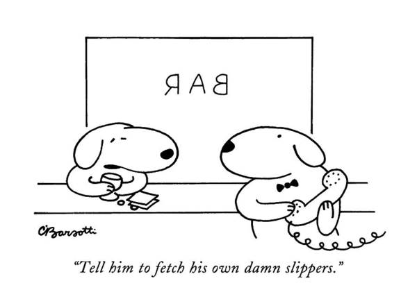 Pet Drawing - Tell Him To Fetch His Own Damn Slippers by Charles Barsotti