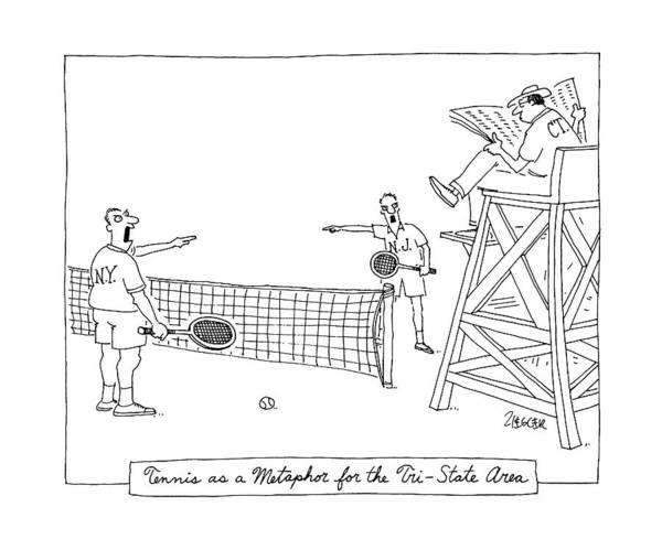 Ignore Drawing - Tennis As A Metaphore For The Tri-state Area by Jack Ziegler