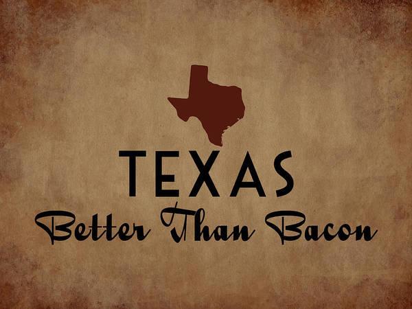 Meat Digital Art - Texas Better Than Bacon by Flo Karp