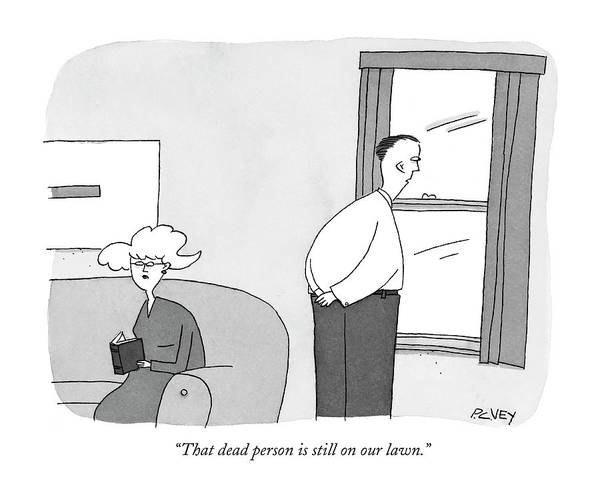 Suburb Drawing - That Dead Person Is Still On Our Lawn by Peter C. Vey