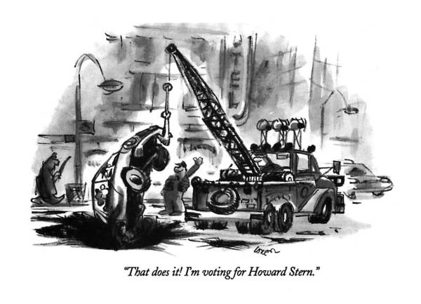 Celebrities Drawing - That Does It!  I'm Voting For Howard Stern by Lee Lorenz