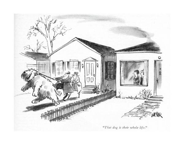 House Pet Drawing - That Dog Is Their Whole Life by Robert Weber