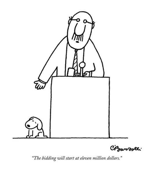 Object Wall Art - Drawing - The Bidding Will Start At Eleven Million Dollars by Charles Barsotti