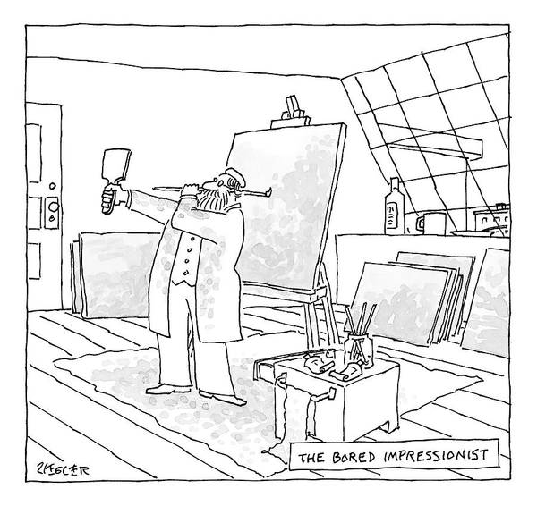 Impressionist Drawing - The Bored Impressionist An Artist Holds A Mirror by Jack Ziegler
