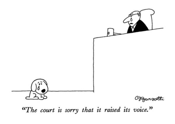 Animal Drawing - The Court Is Sorry That It Raised Its Voice by Charles Barsotti