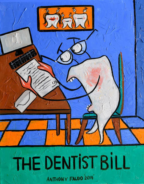 Painting - The Dentist Bill by Anthony Falbo