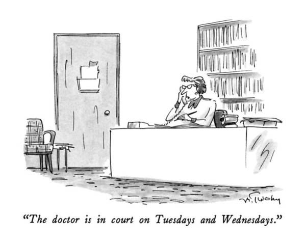 Wall Art - Drawing - The Doctor Is In Court On Tuesdays And Wednesdays by Mike Twohy
