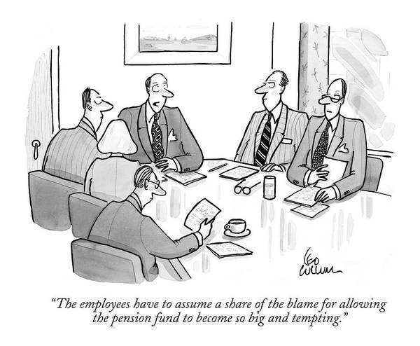 Chairman Of The Board Drawing - The Employees Have To Assume A Share Of The Blame by Leo Cullum
