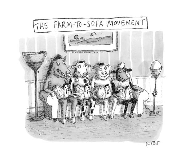 Chicken Drawing - The Farm-to-sofa Movement by Roz Chast