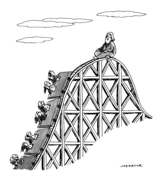 Drawing - The Guru Sits At The Peak Of A Roller Coaster by Joe Dator