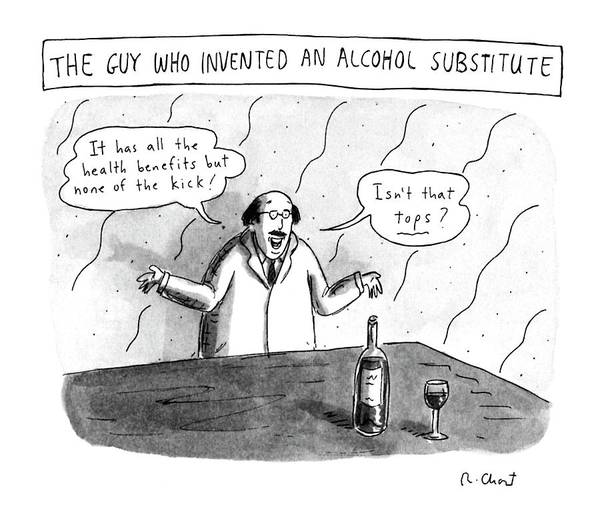 Wine Bottle Drawing - The Guy Who Invented An Alcohol Substitute by Roz Chast